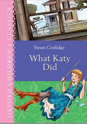 Cover for Oxford Children's Classics: What Katy Did by Susan Coolidge