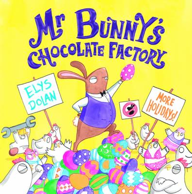 Cover for Mr Bunny's Chocolate Factory by Elys Dolan