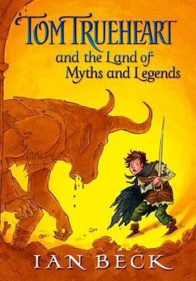 Cover for Tom Trueheart and the Land of Myths and Legends by Ian Beck