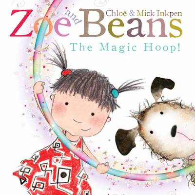 Cover for Zoe and Beans: The Magic Hoop by Chloe Inkpen, Mick Inkpen