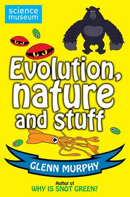 Cover for Science: Sorted! Evolution, Nature and Stuff (Science Museum) by Glenn Murphy