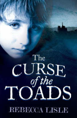 Cover for The Curse of the Toads by Rebecca Lisle