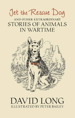 Jet the Rescue Dog ...And Other Extraordinary Stories of Animals in Wartime