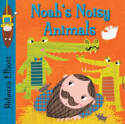 Cover for Noah's Noisy Animals by Rebecca Elliott