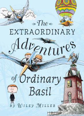 Cover for The Extraordinary Adventures of Ordinary Basil by Wiley Miller
