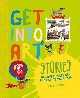 Cover for Get into Art: Stories Discover Great Art - and Create Your Own! by Susie Brooks