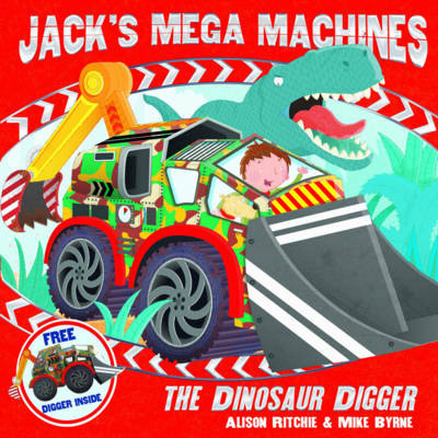 Cover for Jack's Mega Machines: The Dinosaur Digger by Alison Ritchie