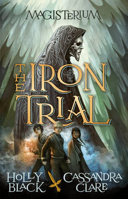 Cover for Magisterium: The Iron Trial by Cassandra Clare, Holly Black