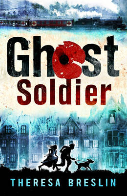 Cover for Ghost Soldier by Theresa Breslin