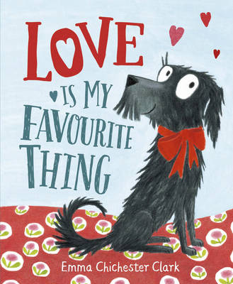 Cover for Love is My Favourite Thing A Plumdog Story by Emma Chichester Clark