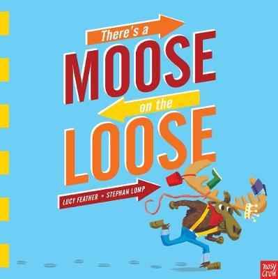 Cover for There's a Moose on the Loose by Lucy Feather