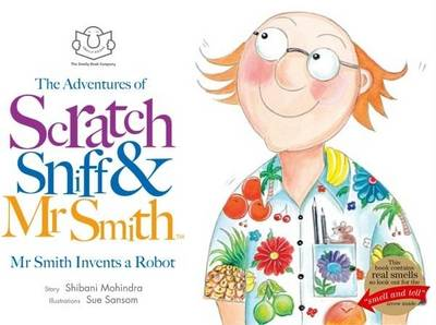 Cover for The Adventures of Scratch, Sniff and Mr Smith: Mr Smith Invents a Robot  by Shibani Mohindra