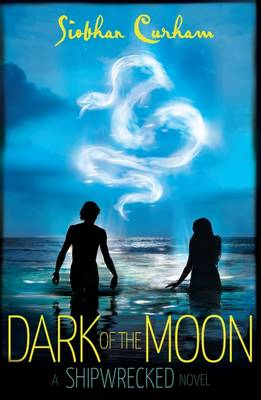 Cover for Dark of the Moon A Shipwrecked novel by Siobhan Curham