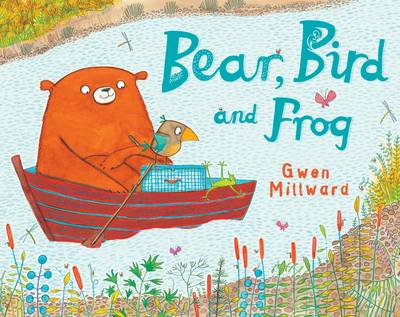 Cover for Bear, Bird and Frog by Gwen Millward