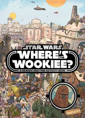 Cover for Star Wars: Where's the Wookiee? Search and Find Book by Lucasfilm Ltd