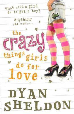 Cover for The Crazy Things Girls Do for Love by Dyan Sheldon