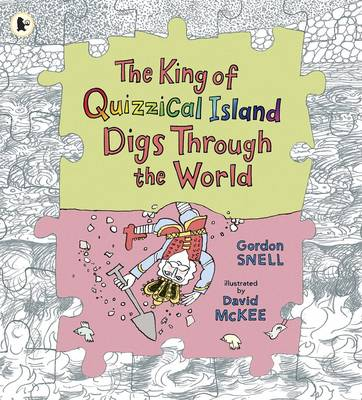 Cover for The King of Quizzical Island Digs Through the World by Gordon Snell