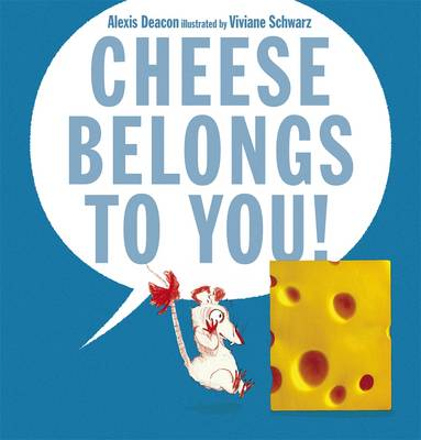 Cover for Cheese Belongs to You! by Alexis Deacon