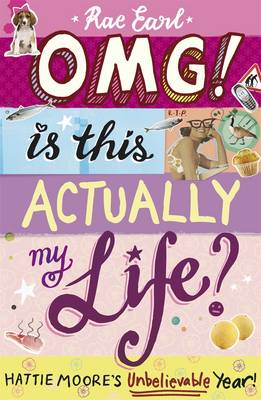 Cover for OMG! is This Actually My Life? Hattie Moore's Unbelievable Year! by Rae Earl