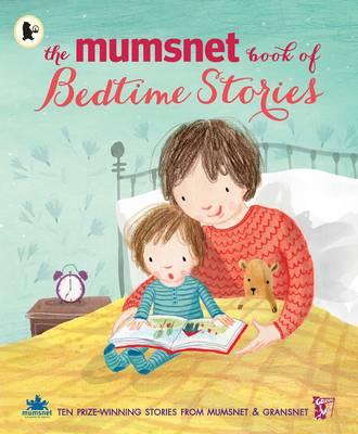 The Mumsnet Book of Bedtime Stories Ten Prize-Winning Stories from Mumsnet and Gransnet