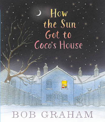 Cover for How the Sun Got to Coco's House by Bob Graham