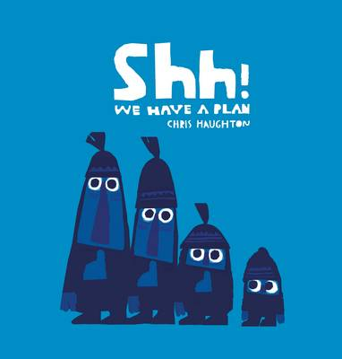 Cover for Shh! We Have a Plan by Chris Haughton