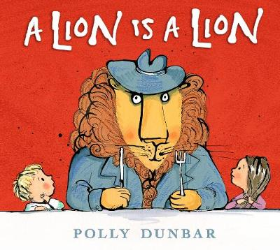 Cover for A Lion Is a Lion by Polly Dunbar