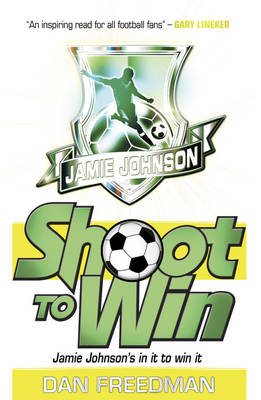 Cover for Shoot to Win: Jamie Johnson 2 by Dan Freedman