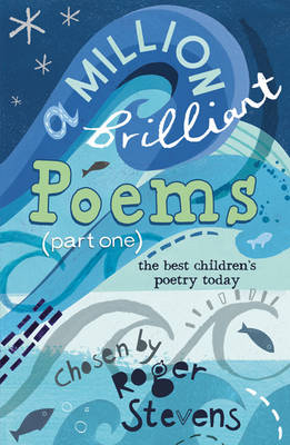 Cover for A Million Brilliant Poems A Collection of the Very Best Children's Poetry Today by Roger Stevens