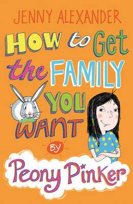 Cover for How to Get the Family You Want by Peony Pinker by Jenny Alexander