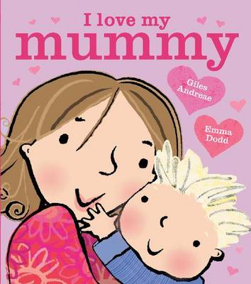 Cover for I Love My Mummy by Giles Andreae, Emma Dodd
