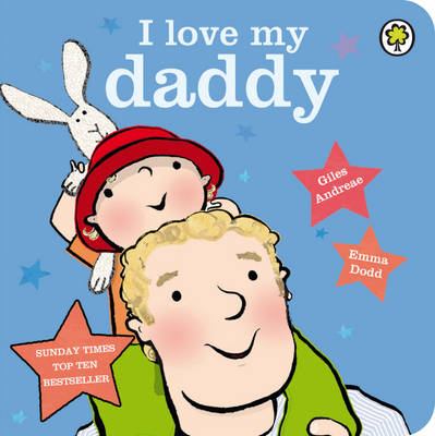 Cover for I Love My Daddy by Giles Andreae, Emma Dodd