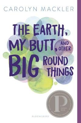 Cover for The Earth, My Butt, and Other Big Round Things by Carolyn Mackler