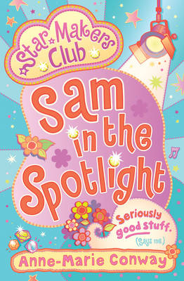 Cover for Sam in the Spotlight (Starmaker's Club) by Anne-Marie Conway