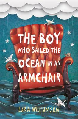 Cover for The Boy Who Sailed the Ocean in an Armchair by Lara Williamson
