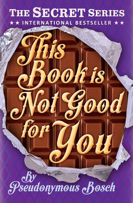 Cover for This Book is Not Good for You by Pseudonymous Bosch