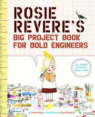 Cover for Rosie Revere's Big Project Book for Bold Engineers by Andrea Beaty