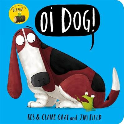 Cover for Oi Dog! Board Book by Kes Gray, Claire Gray