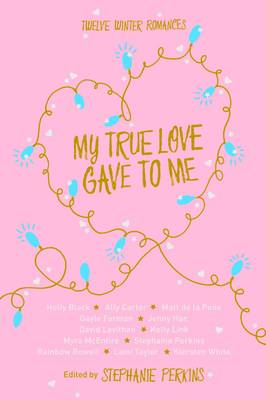 Cover for My True Love Gave to Me by Stephanie Perkins, Holly Black, David Levithan