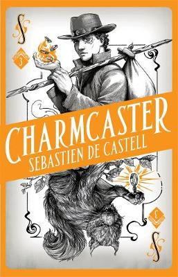 Cover for Charmcaster by Sebastien de Castell