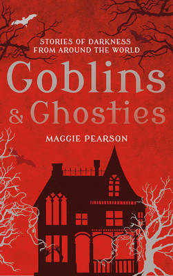 Cover for Goblins and Ghosties Stories of Darkness from Around the World by Maggie Pearson