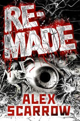 Cover for Remade by Alex Scarrow