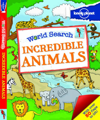Cover for World Search - Incredible Animals [Au/UK] by Lonely Planet