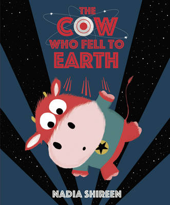 Cover for The Cow Who Fell to Earth by Nadia Shireen