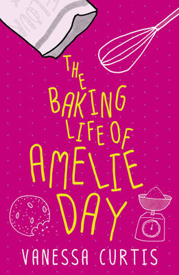 Cover for The Baking Life of Amelie Day by Vanessa Curtis