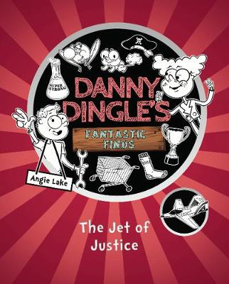 Cover for Danny Dingle's Fantastic Finds The Jet of Justice by Angie Lake