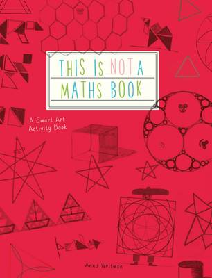 Cover for This is Not a Maths Book A Graphic Activity Book by Anna Weltman