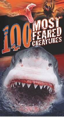 Cover for 100 Most Feared Creatures by Anna Claybourne