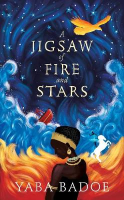 Cover for A Jigsaw of Fire and Stars by Yaba Badoe