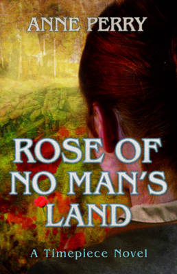 Cover for Rose of No Man's Land (A Timepiece Novel) by Anne Perry
